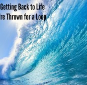 5 Tips for Getting Back to Life When You're Thrown for a Loop